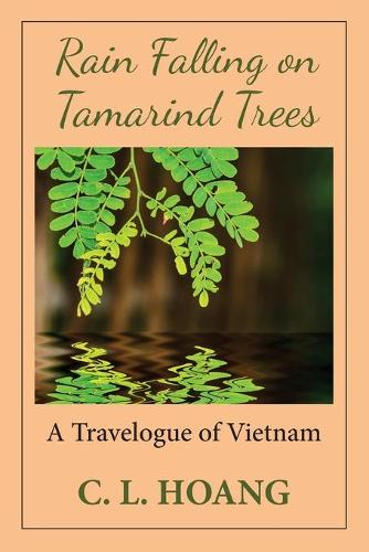 Rain Falling on Tamarind Trees: A Travelogue of Vietnam (Paperback)