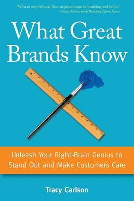 What Great Brands Know: Unleash Your Right-Brain Genius to Stand Out and Make Customers Care (Paperback)