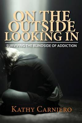 On the Outside Looking in: Surviving the Blindside of Addiction (Paperback)