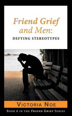 Friend Grief and Men: Defying Stereotypes - Friend Grief 6 (Paperback)