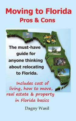 Moving to Florida - Pros & Cons: Relocating to Florida, Cost of Living in Florida, How to Move to Florida, Florida Real Estate & Property in Florida B (Paperback)