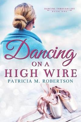 Dancing on a High Wire - Dancing Through Life 1 (Paperback)