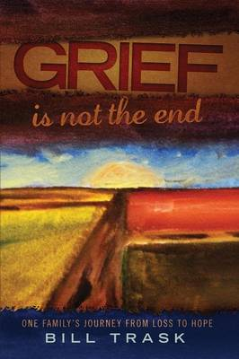 Grief Is Not the End--One Family's Journey from Loss to Hope (Paperback)