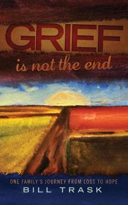 Grief Is Not the End--One Family's Journey from Loss to Hope (Hardback)