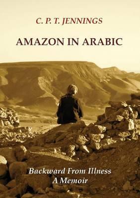 Amazon in Arabic: Backward from Illness, a Memoir (Paperback)