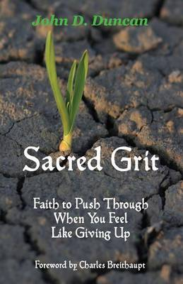Sacred Grit: Faith to Push Through When You Feel Like Giving Up (Paperback)