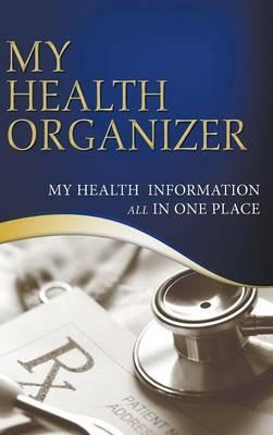 My Health Organizer (My Health Information All in One Place) (Hardback)