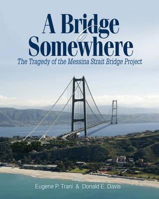 Bridge to Somewhere: The Tragedy of the Messina Strait Bridge Project (Paperback)