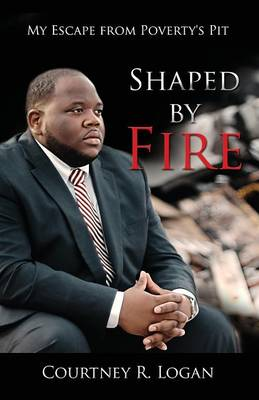 Shaped by Fire: My Escape from Poverty's Pit (Paperback)