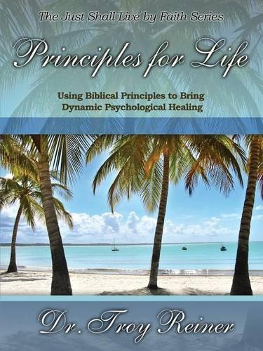 Principles for Life: Using Biblical Principles to Bring Dynamic Psychological Healing (Paperback)