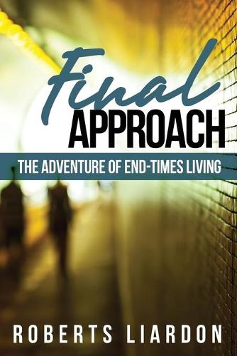 Final Approach: The Adventure of End-Times Living (Paperback)