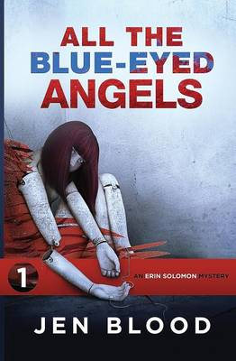 All the Blue-Eyed Angels: Book 1, the Erin Solomon Mysteries - Erin Solomon Mysteries 1 (Paperback)