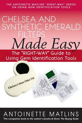 """Chelsea and Synthetic Emerald Testers Made Easy: The """"RIGHT-WAY"""" Guide to Using Gem Identification Tools - The """"RIGHT-WAY"""" Series to Using Gem Identification Tools (Paperback)"""