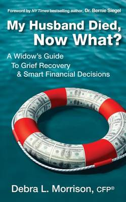 My Husband Died, Now What?: A Widow's Guide to Grief Recovery & Smart Financial Decisions (Paperback)