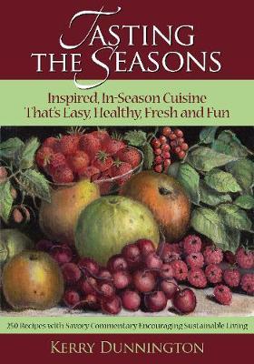 Tasting The Seasons: Inspired In-Season Cuisine That's Easy, Healthy, Fresh and Fun: Inspired In-Season Cuisine That's Easy, Healthy, Fresh and Fun (Paperback)
