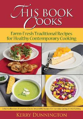 This Book Cooks: Farm-Fresh Traditional Recipes for Healthy Contemporary Cooking: Farm-Fresh Traditional Recipes for Healthy Contemporary Cooking (Paperback)
