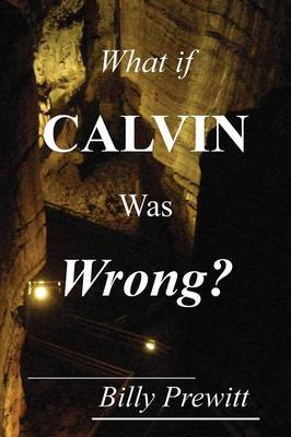 What If Calvin Was Wrong? (Paperback)