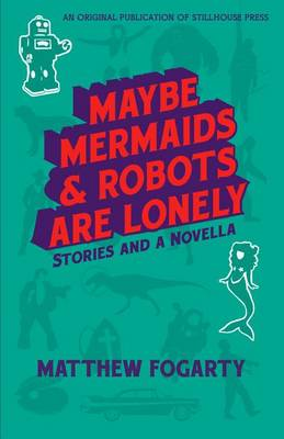 Maybe Mermaids & Robots Are Lonely: Stories and a Novella (Paperback)