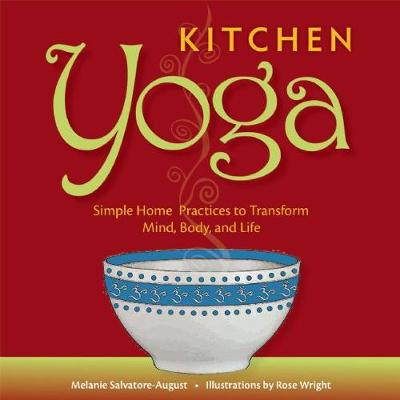 Kitchen Yoga: Simple Home Practices to Transform Mind, Body, and Life (Paperback)