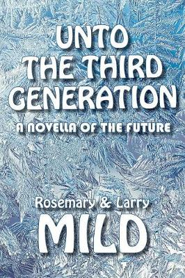 Unto the Third Generation: A Novella of the Future (Paperback)