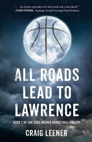 All Roads Lead to Lawrence: The Sequel to This Was Never About Basketball (Paperback)