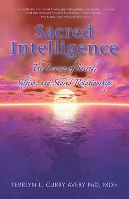 Sacred Intelligence: The Essence of Sacred, Selfish, and Shared Relationships (Paperback)