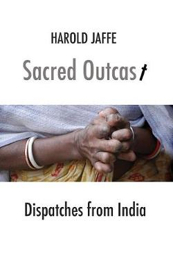 Sacred Outcast: Dispatches from India (Paperback)