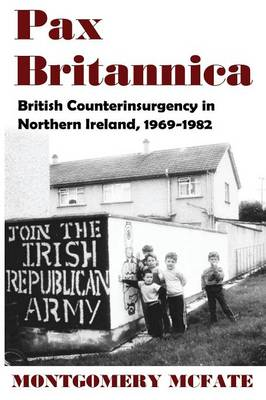 Pax Britannica: British Counterinsurgency in Northern Ireland, 1969-1982 (Paperback)