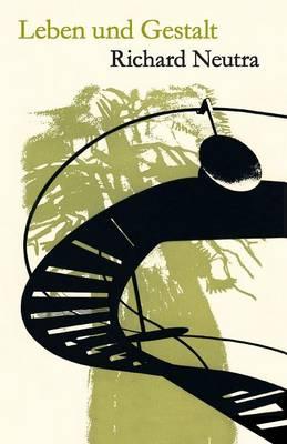 Leben und Gestalt: Die Autobiografie von Richard Neutra (Paperback)