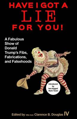 Have I Got a Lie for You!: A Fabulous Show of Donald Trump S Fibs, Fabulations, and Falsehoods (Paperback)