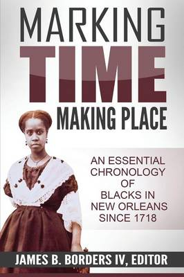 Marking Time, Making Place: A Chronological History of Blacks in New Orleans Since 1718 (Paperback)