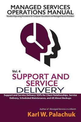 Vol. 4 - Support and Service Delivery: Sops for Client Relationships, Service Delivery, Scheduled Maintenance, and All about Backups (Paperback)