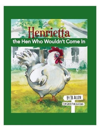 Henrietta, the Hen Who Wouldn't Come in - ELM Grove Farm 2 (Paperback)