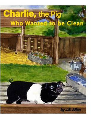 Charlie, the Pig Who Wanted to Be Clean - ELM Grove Farm 3 (Paperback)