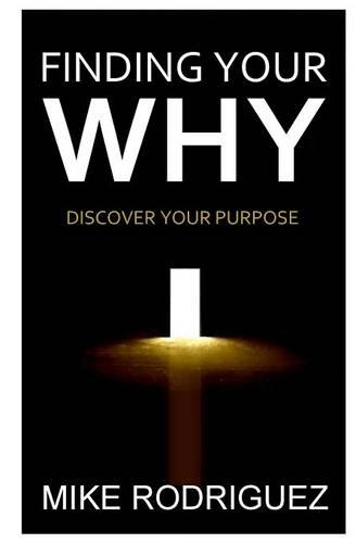 Finding Your Why: Discover Your Life's Purpose (Paperback)