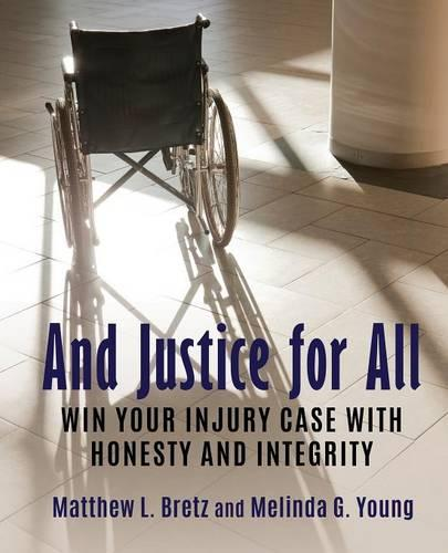 And Justice for All: Win Your Injury Case with Honesty and Integrity (Paperback)