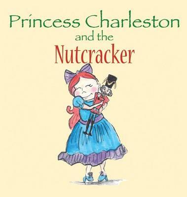 Princess Charleston and the Nutcracker (Hardback)