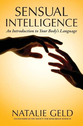 Sensual Intelligence: An Introduction to Your Body's Language (Paperback)