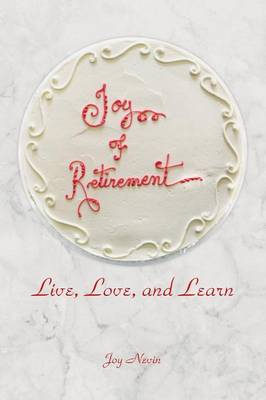 Joy of Retirement: Live, Love, and Learn (Paperback)