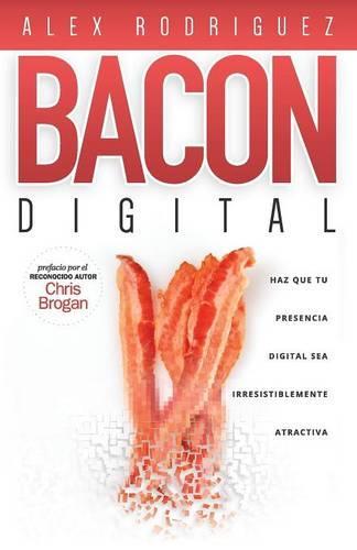 Bacon Digital: Haz Que Tu Presencia Digital Sea Irresistiblemente Atractiva (Paperback)