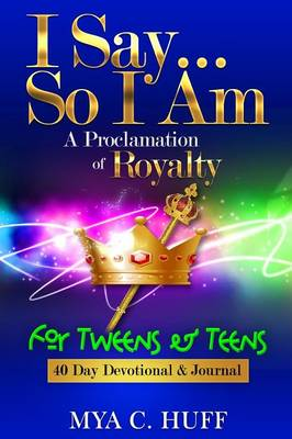 I Say...So I Am: A Proclamation of Royalty: For Tweens and Teens (Paperback)