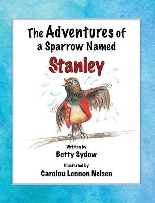 The Adventures of a Sparrow Named Stanley (Hardback)