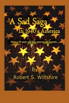 A Sad Saga in 1940's America: How a 10 Year Old Boy Perceived Events... (Paperback)