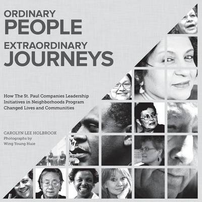 Ordinary People, Extraordinary Journeys: How the St. Paul Companies Leadership Initiatives in Neighborhoods Program Changed Lives and Communities (Paperback)