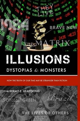 Illusions, Dystopia & Monsters: How the Truths of Our Time May be Stranger Than Fiction (Paperback)