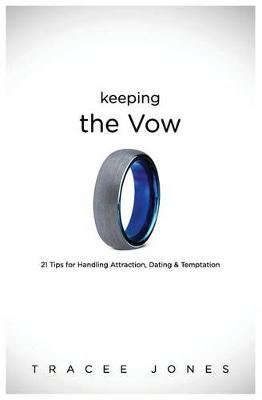 Keeping the Vow: 21 Tips for Handling Attraction, Dating & Temptation (Paperback)