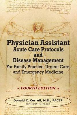 Physician Assistant Acute Care Protocols and Disease Management - Fourth Edition: For Family Practice, Urgent Care, and Emergency Medicine (Paperback)