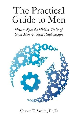 The Practical Guide to Men: How to Spot the Hidden Traits of Good Men and Great Relationships (Paperback)
