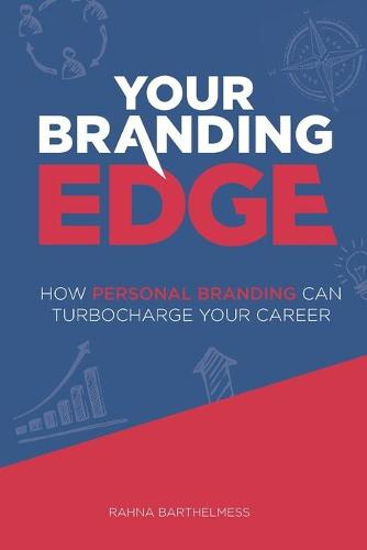 Your Branding Edge: How Personal Branding Can Turbocharge Your Career (Paperback)