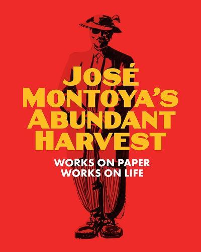 Jose Montoya's Abundant Harvest: Works on Paper / Works on Life (Paperback)